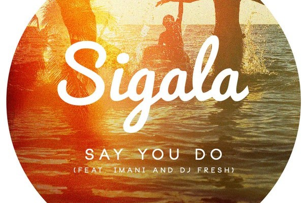 рингтон Sigala - Say You Do (feat. Imani and DJ Fresh)