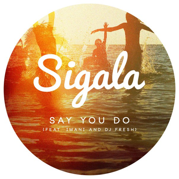 рингтон Sigala - Say You Do (feat. Imani and DJ Fresh)