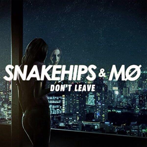 рингтон Snakehips & MØ - Don't Leave