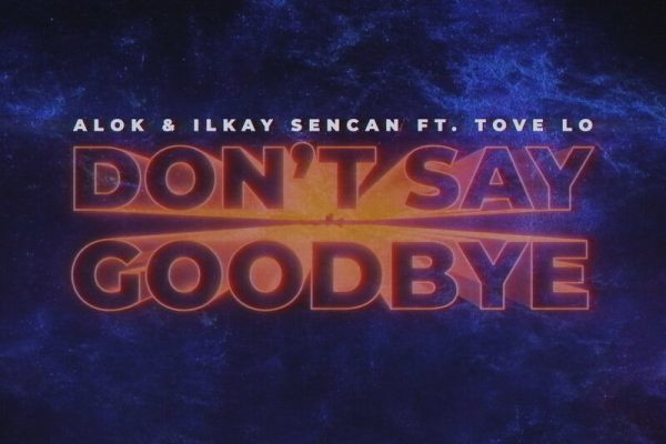 рингтон Alok, Ilkay Sencan feat. Tove Lo - Don't Say Goodbye