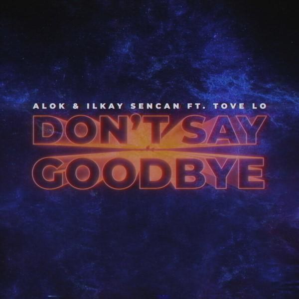 рингтон Alok, Ilkay Sencan feat. Tove Lo - Don't Say Goodbye